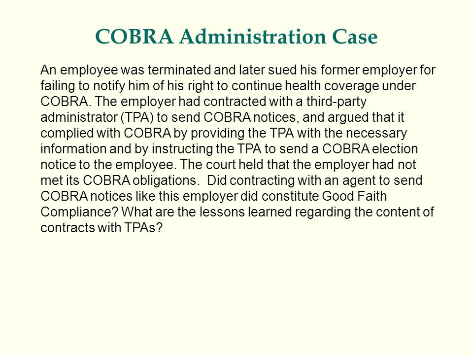 COBRA Administration Case An employee was terminated and later sued his former employer for failing to notify him of his right to continue health coverage under COBRA.
