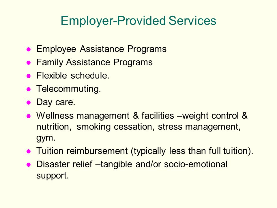 l Employee Assistance Programs l Family Assistance Programs l Flexible schedule.