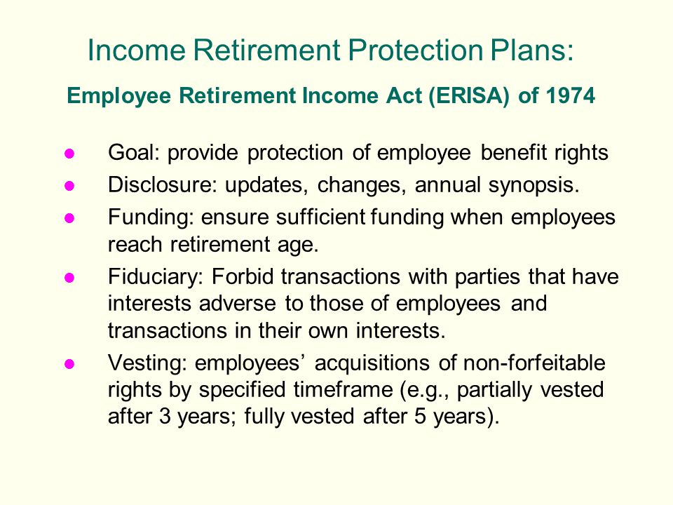 l Goal: provide protection of employee benefit rights l Disclosure: updates, changes, annual synopsis.