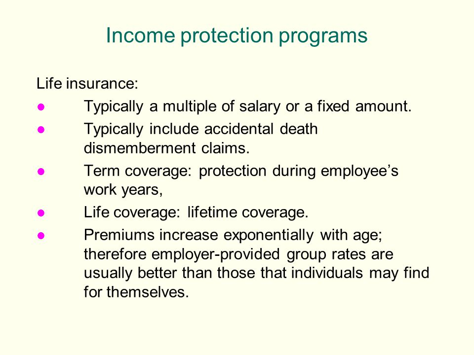Life insurance: l Typically a multiple of salary or a fixed amount.