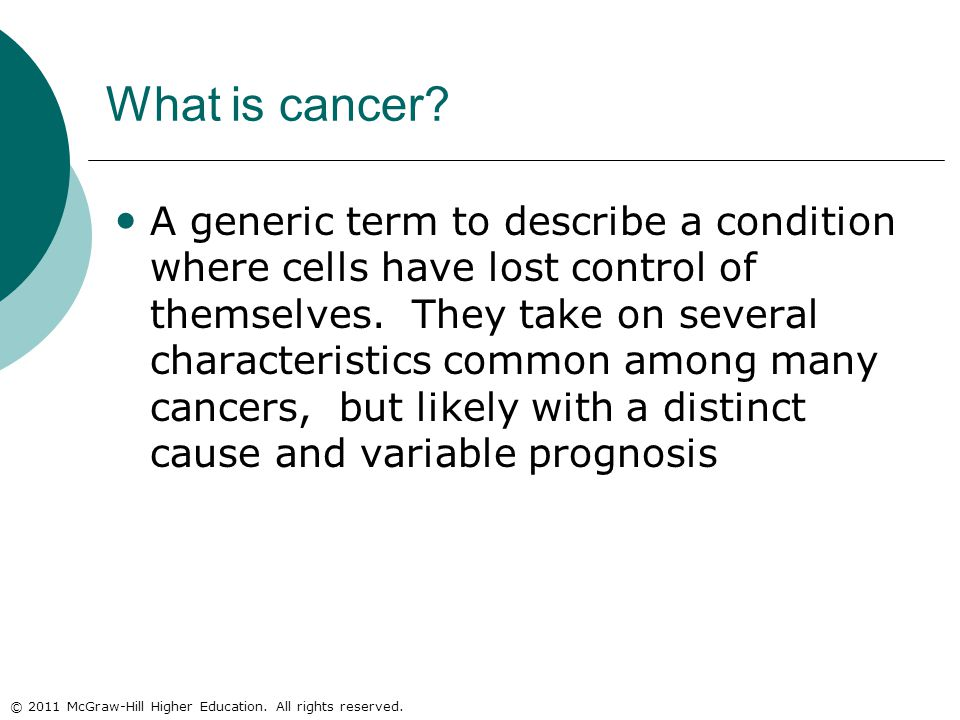 © 2011 McGraw-Hill Higher Education. All rights reserved. What is cancer? A generic term to describe a condition where cells have lost control of them
