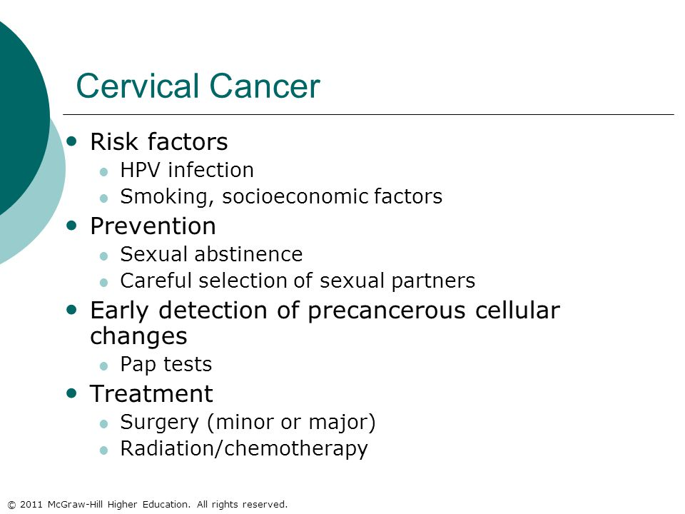 © 2011 McGraw-Hill Higher Education. All rights reserved. Cervical Cancer Risk factors HPV infection Smoking, socioeconomic factors Prevention Sexual