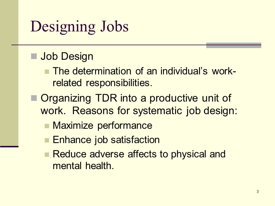 3 Designing Jobs Job Design The determination of an individual's work- related responsibilities.