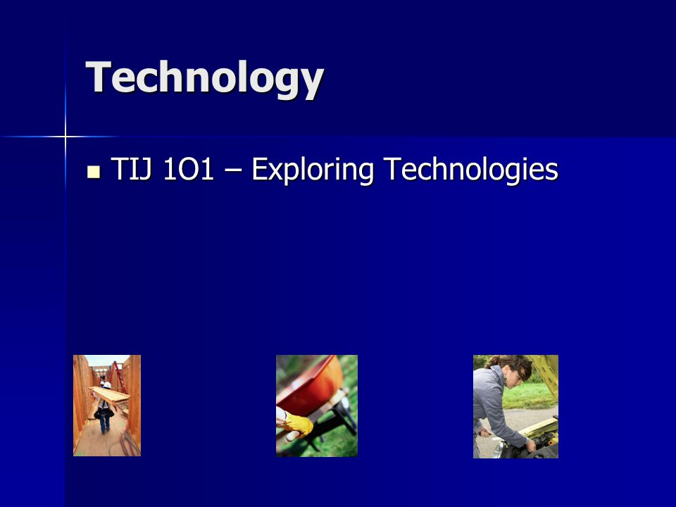 Technology TIJ 1O1 – Exploring Technologies TIJ 1O1 – Exploring Technologies