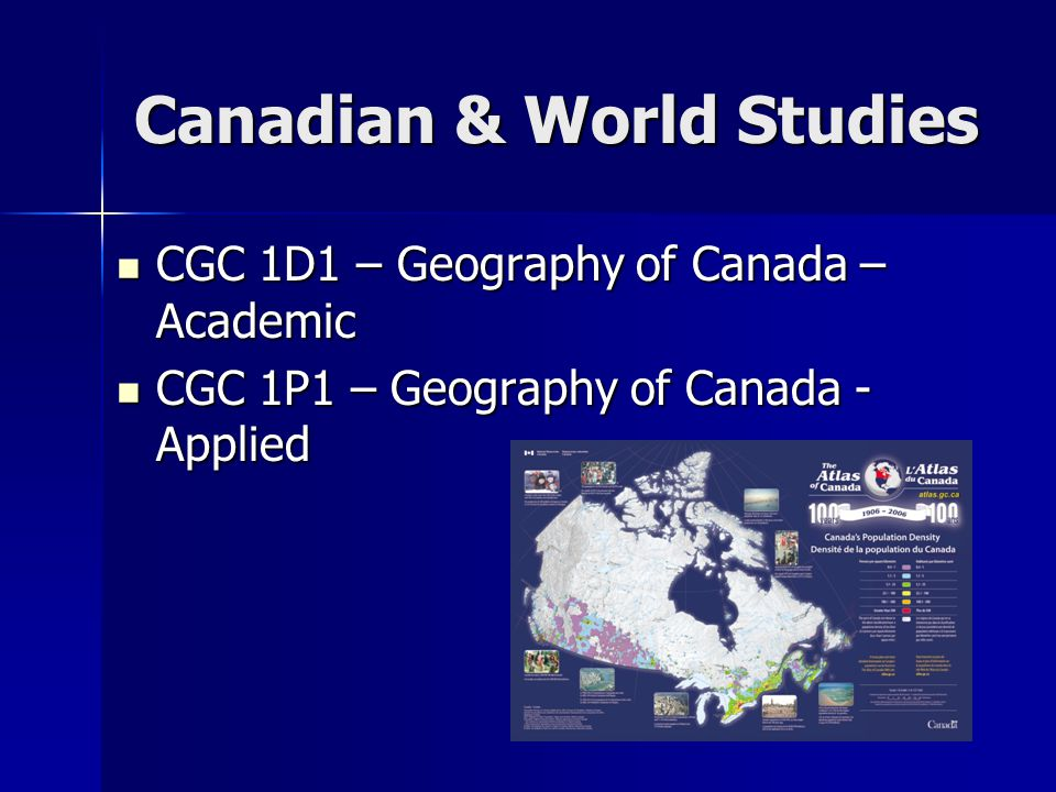 Canadian & World Studies CGC 1D1 – Geography of Canada – Academic CGC 1D1 – Geography of Canada – Academic CGC 1P1 – Geography of Canada - Applied CGC 1P1 – Geography of Canada - Applied