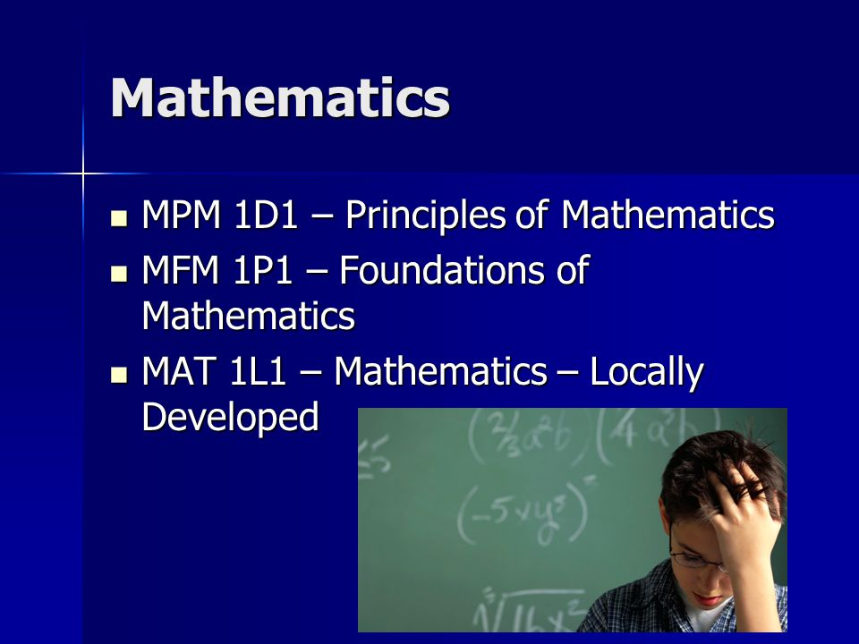 Mathematics MPM 1D1 – Principles of Mathematics MPM 1D1 – Principles of Mathematics MFM 1P1 – Foundations of Mathematics MFM 1P1 – Foundations of Mathematics MAT 1L1 – Mathematics – Locally Developed MAT 1L1 – Mathematics – Locally Developed