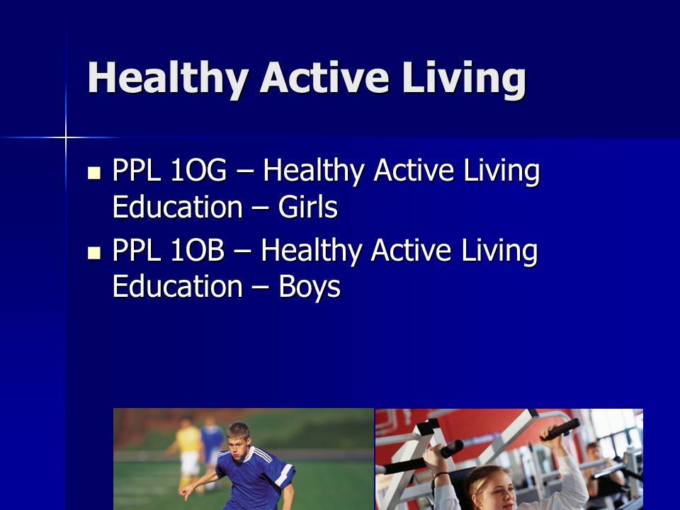 Healthy Active Living PPL 1OG – Healthy Active Living Education – Girls PPL 1OG – Healthy Active Living Education – Girls PPL 1OB – Healthy Active Living Education – Boys PPL 1OB – Healthy Active Living Education – Boys