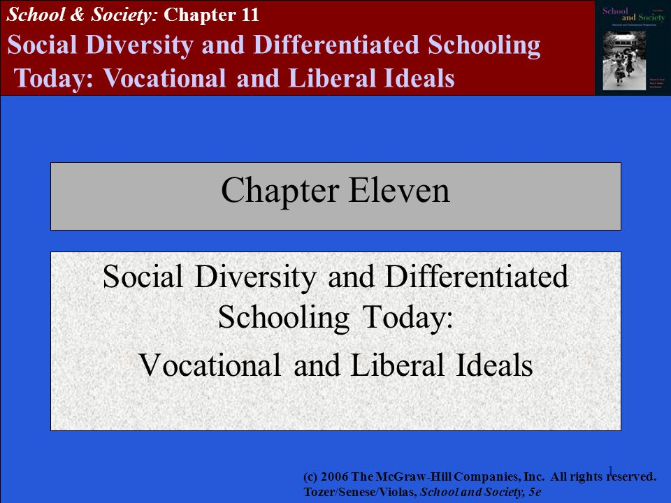 111111 School & Society: Chapter 11 Social Diversity and Differentiated Schooling Today: Vocational and Liberal Ideals Chapter Eleven Social Diversity and Differentiated Schooling Today: Vocational and Liberal Ideals (c) 2006 The McGraw-Hill Companies, Inc.