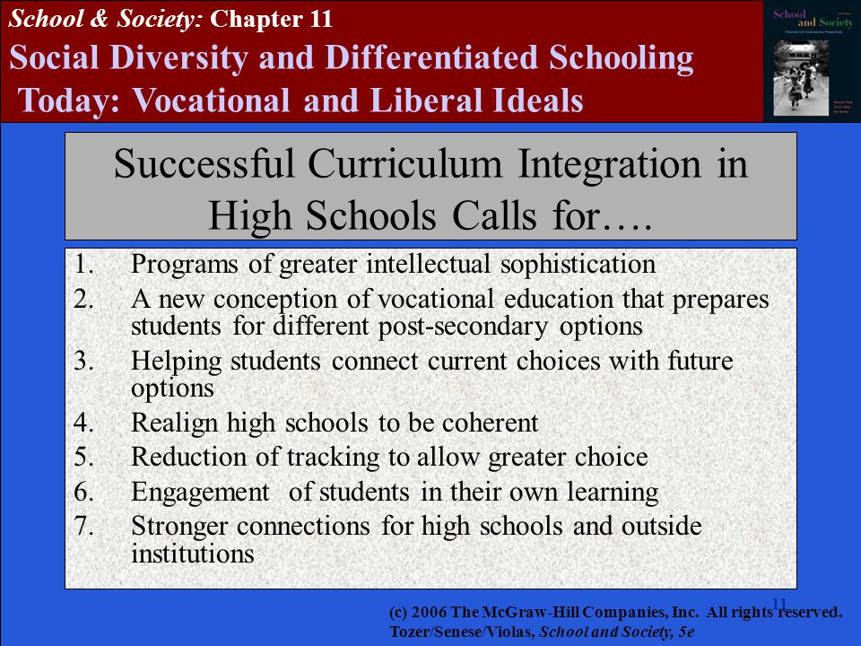 11 School & Society: Chapter 11 Social Diversity and Differentiated Schooling Today: Vocational and Liberal Ideals Successful Curriculum Integration in High Schools Calls for….