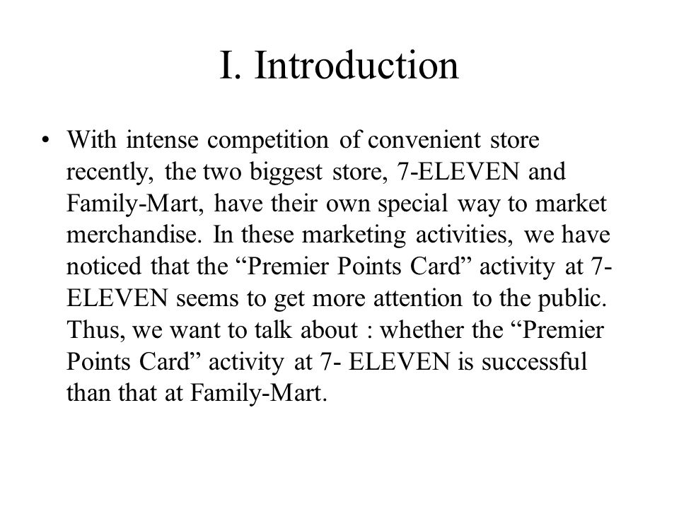I. Introduction With intense competition of convenient store recently, the two biggest store, 7-ELEVEN and Family-Mart, have their own special way to