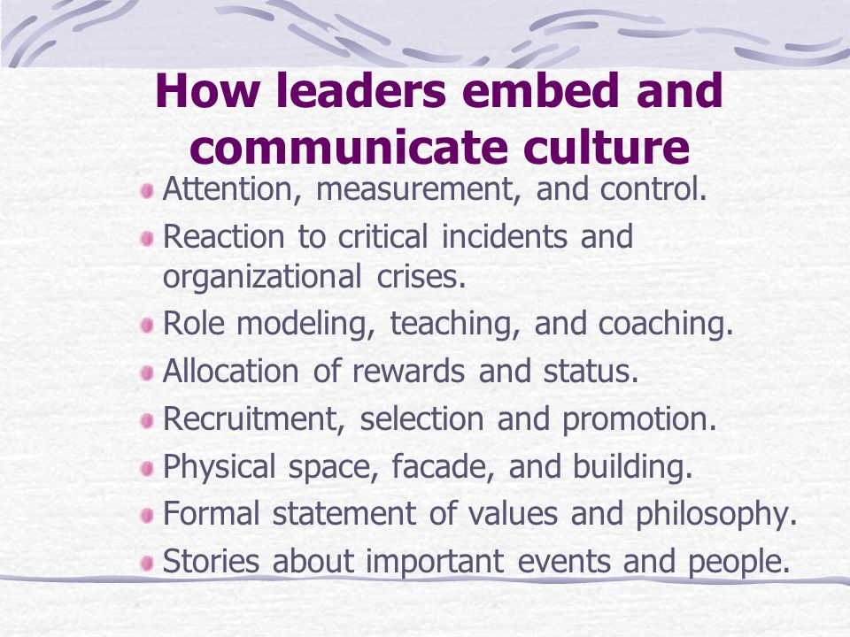How leaders embed and communicate culture Attention, measurement, and control.