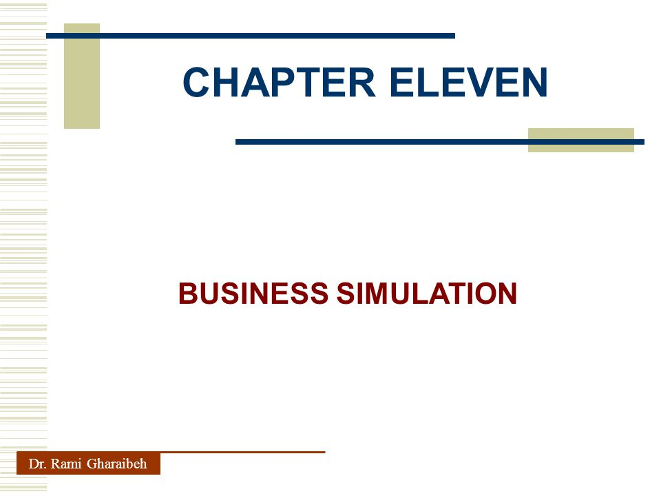 CHAPTER ELEVEN Dr. Rami Gharaibeh BUSINESS SIMULATION