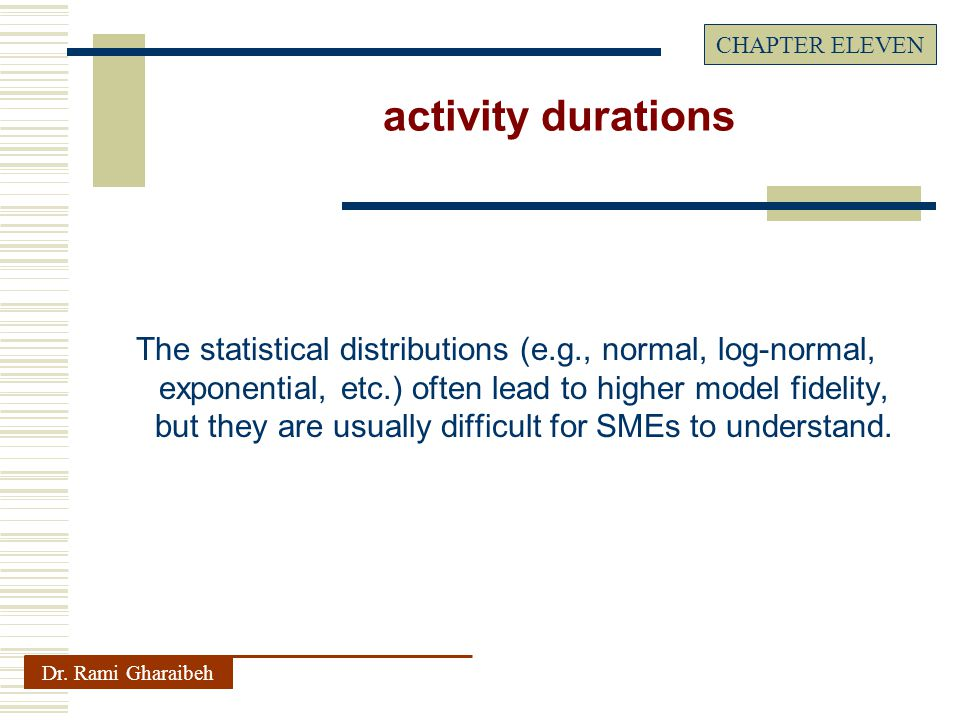 The statistical distributions (e.g., normal, log-normal, exponential, etc.) often lead to higher model fidelity, but they are usually difficult for SMEs to understand.
