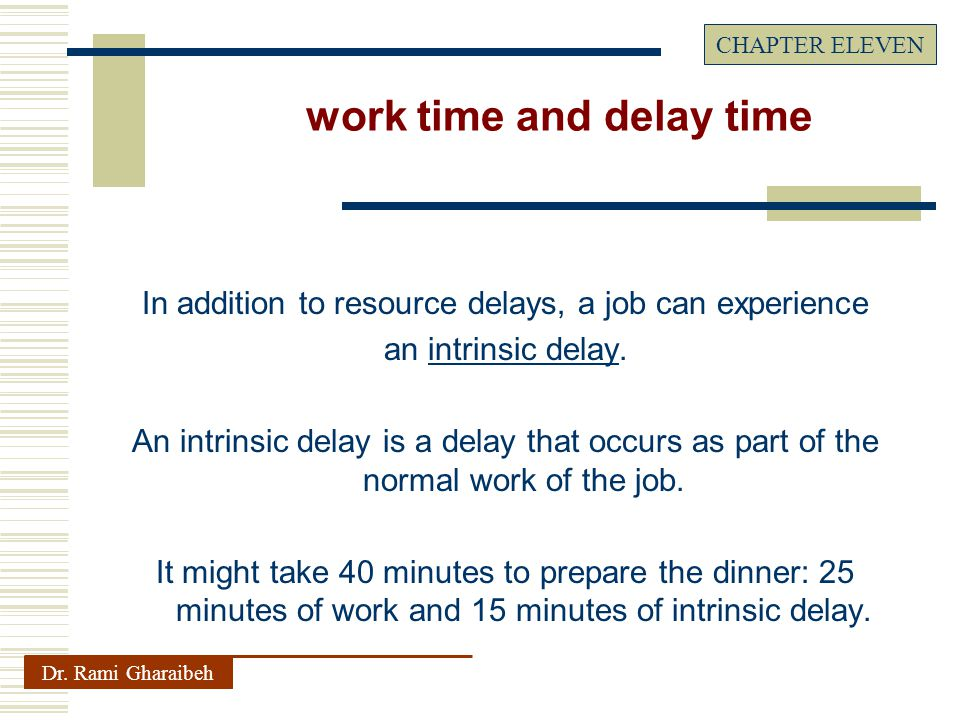 In addition to resource delays, a job can experience an intrinsic delay.