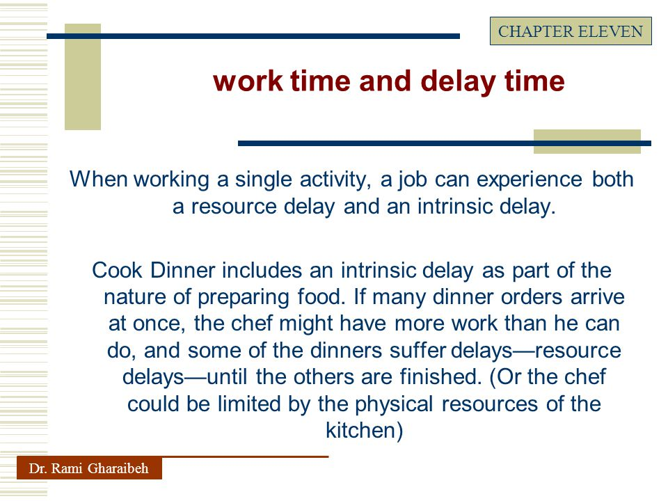 When working a single activity, a job can experience both a resource delay and an intrinsic delay.