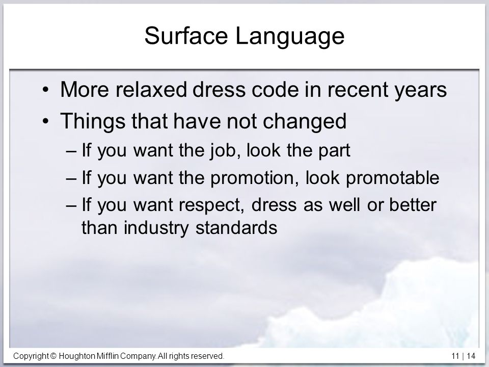 Copyright © Houghton Mifflin Company. All rights reserved. 11 | 14 Surface Language More relaxed dress code in recent years Things that have not chang