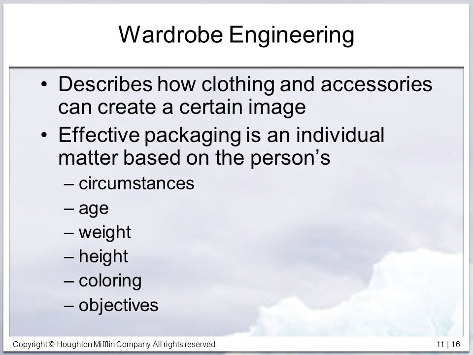 Copyright © Houghton Mifflin Company. All rights reserved. 11 | 16 Wardrobe Engineering Describes how clothing and accessories can create a certain im
