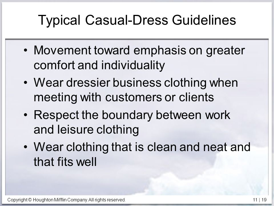 Copyright © Houghton Mifflin Company. All rights reserved. 11 | 19 Typical Casual-Dress Guidelines Movement toward emphasis on greater comfort and ind