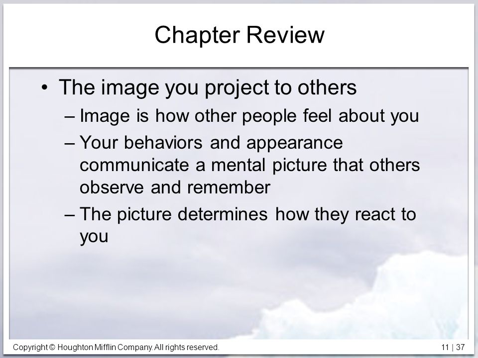 Copyright © Houghton Mifflin Company. All rights reserved. 11 | 37 Chapter Review The image you project to others –Image is how other people feel abou