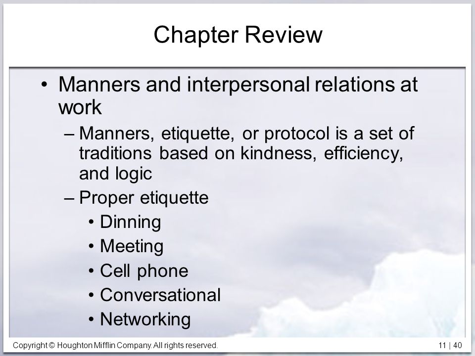Copyright © Houghton Mifflin Company. All rights reserved. 11 | 40 Chapter Review Manners and interpersonal relations at work –Manners, etiquette, or