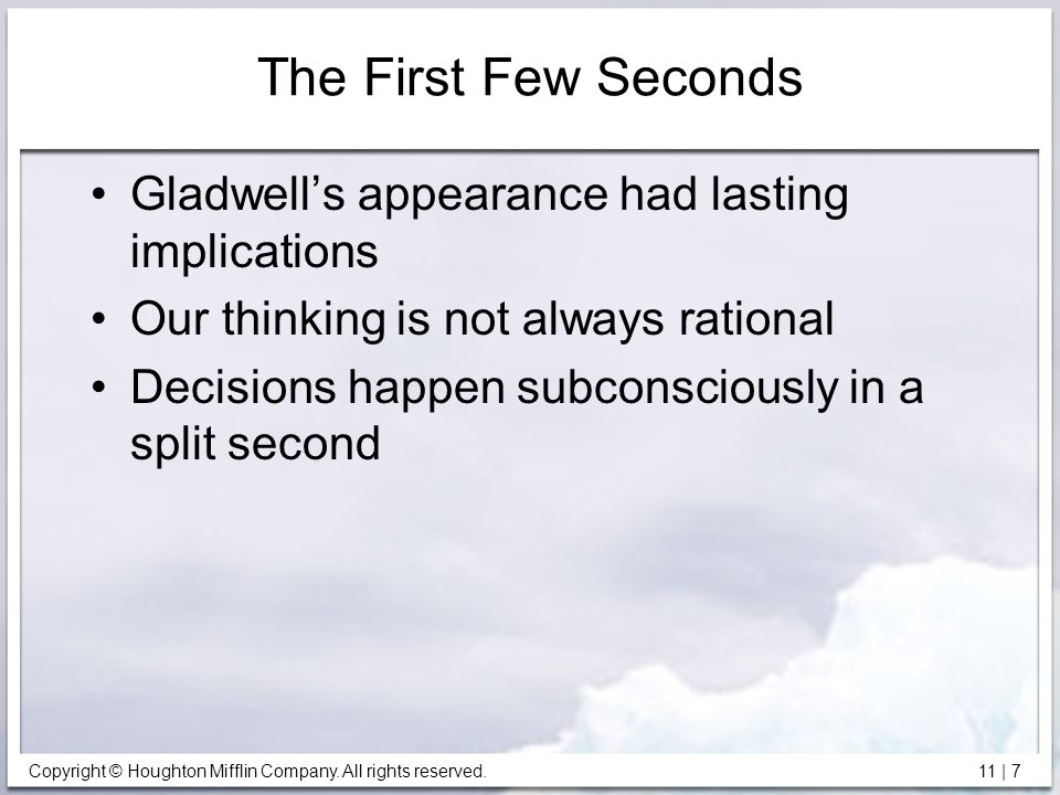 Copyright © Houghton Mifflin Company. All rights reserved. 11 | 7 The First Few Seconds Gladwell's appearance had lasting implications Our thinking is