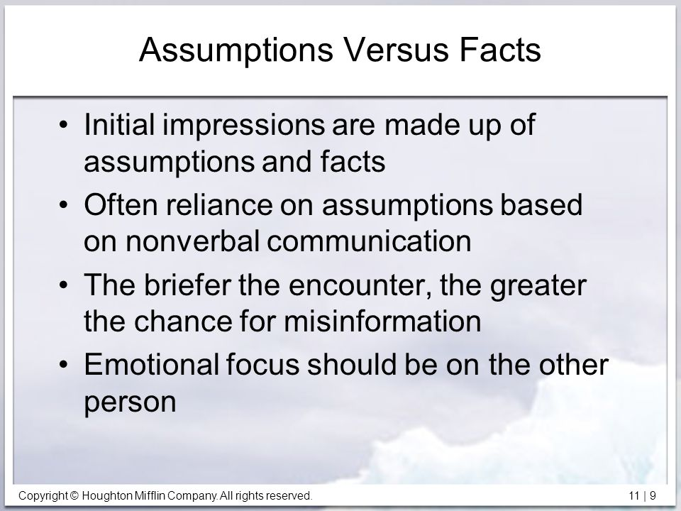 Copyright © Houghton Mifflin Company. All rights reserved. 11 | 9 Assumptions Versus Facts Initial impressions are made up of assumptions and facts Of
