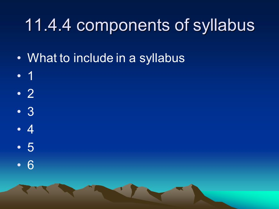 11.4.4 components of syllabus What to include in a syllabus 1 2 3 4 5 6