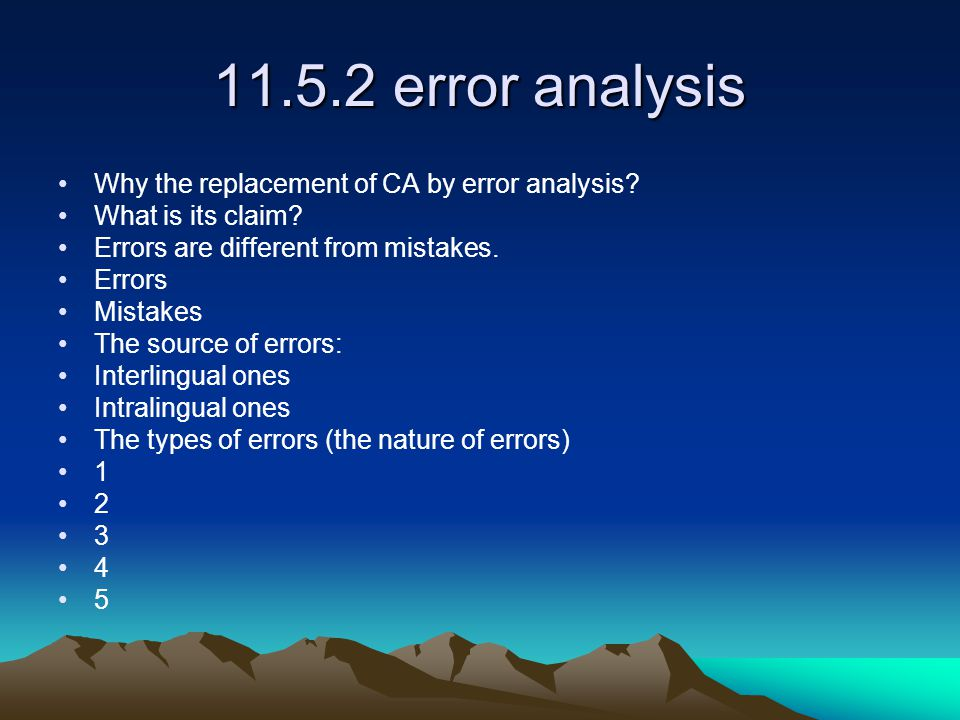 11.5.2 error analysis Why the replacement of CA by error analysis.