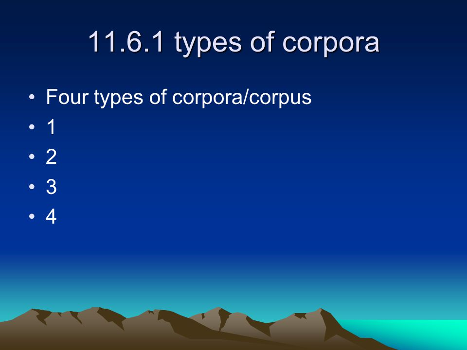 11.6.1 types of corpora Four types of corpora/corpus 1 2 3 4