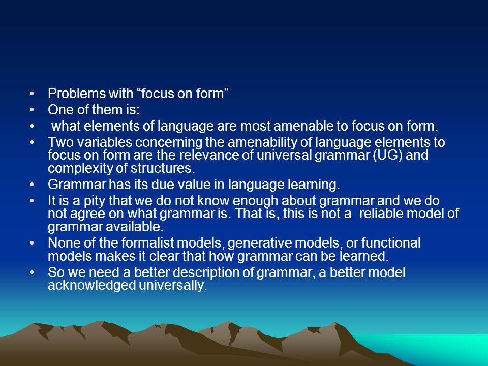 Problems with focus on form One of them is: what elements of language are most amenable to focus on form.