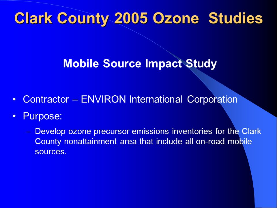 Mobile Source Impact Study Contractor – ENVIRON International Corporation Purpose: – Develop ozone precursor emissions inventories for the Clark County nonattainment area that include all on-road mobile sources.