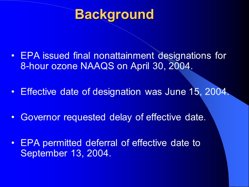 Ozone SIP Development Timeline June 2007 SIP Submittal Designated Nonattainment April 15, 2004 Data Collection (May 2004 thru 2005)  Monitoring data  Emission inventory  Meteorological data Assessment of emission reduction strategies (May 2004 –2005) Draft Plan May 2004-2005 Adoption/Implementation Phase  Demonstration of attainment  Adoption of rules implementing emission reduction strategies  Public involvement and formal hearing process  Preparation of SIP submittal package