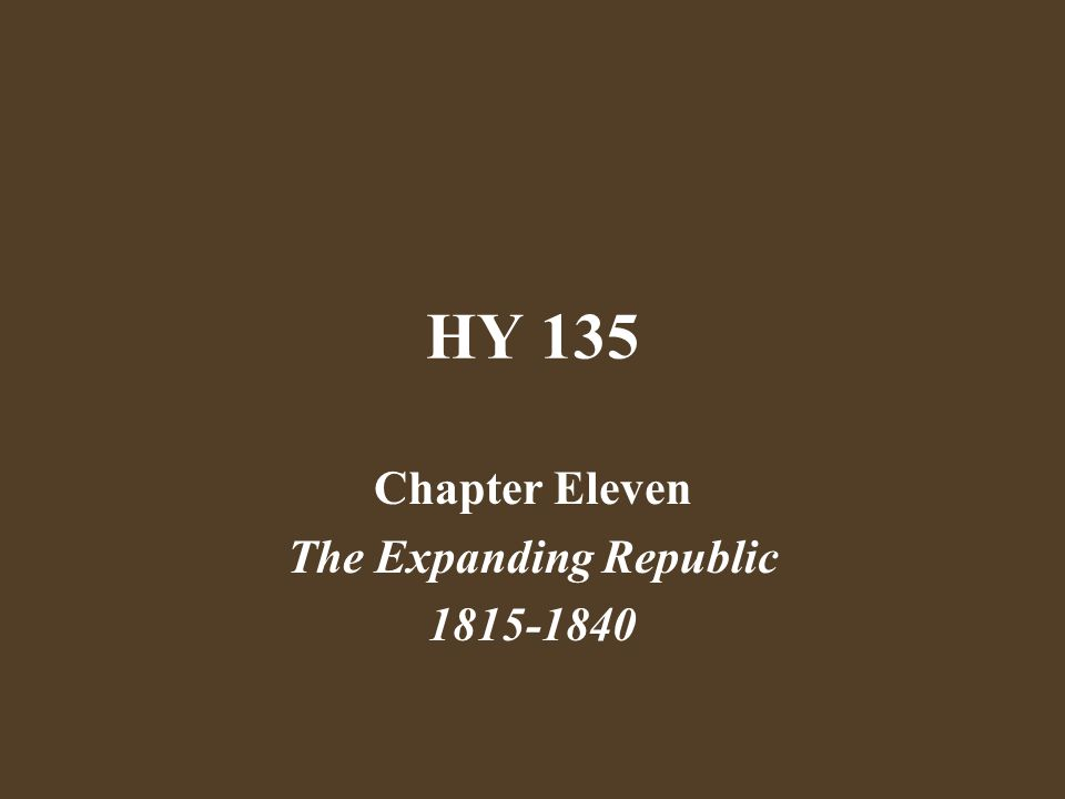 HY 135 Chapter Eleven The Expanding Republic 1815-1840