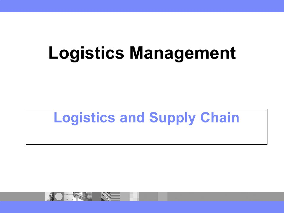 Logistics and Supply Chain Logistics Management