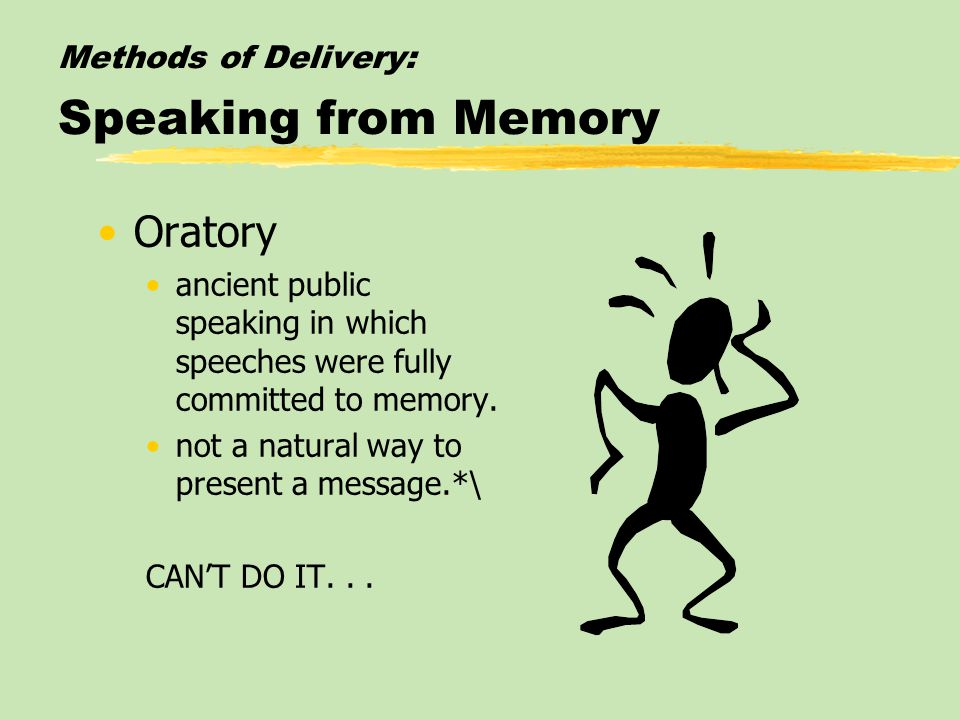 Methods of Delivery: Speaking from Memory Oratory ancient public speaking in which speeches were fully committed to memory.