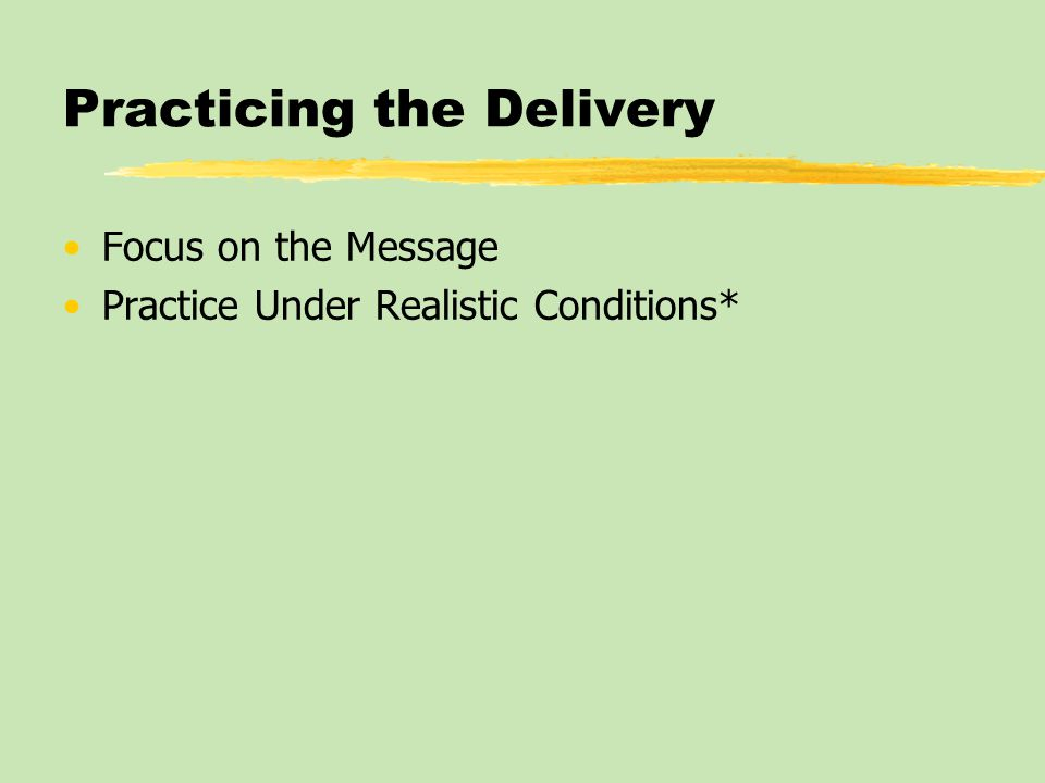 Practicing the Delivery Focus on the Message Practice Under Realistic Conditions*