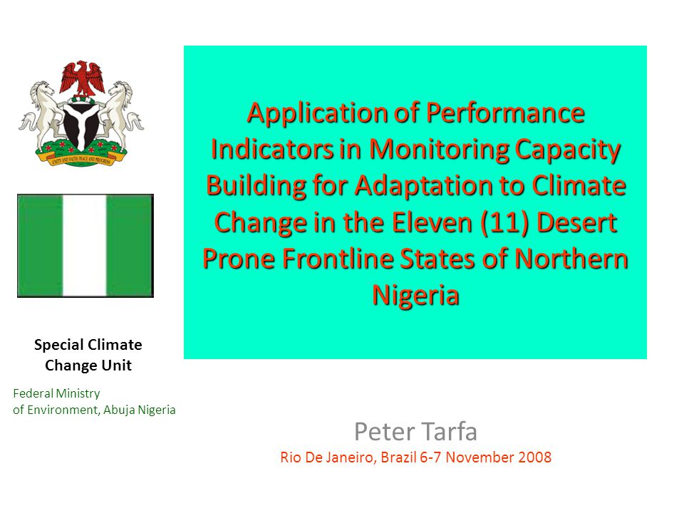 Special Climate Change Unit Federal Ministry of Environment, Abuja Nigeria Application of Performance Indicators in Monitoring Capacity Building for A
