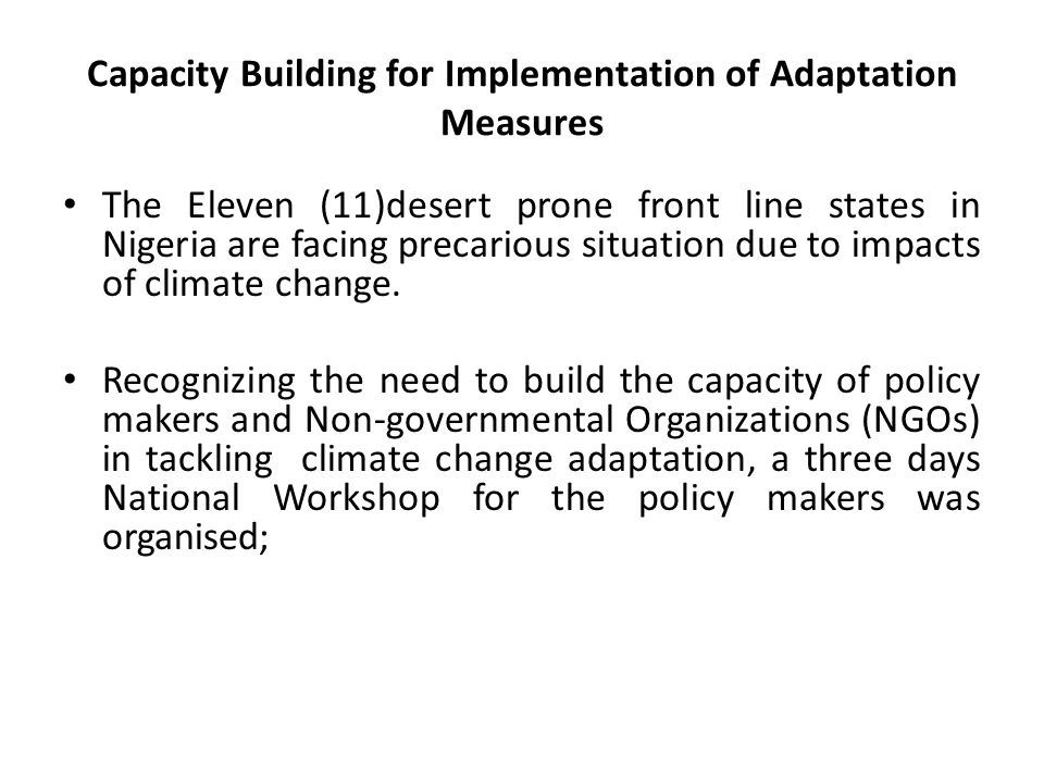 Capacity Building for Implementation of Adaptation Measures The Eleven (11)desert prone front line states in Nigeria are facing precarious situation d