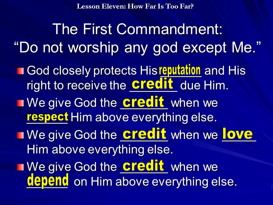 The First Commandment: Do not worship any god except Me. God closely protects His ______ and His right to receive the _______ due Him.