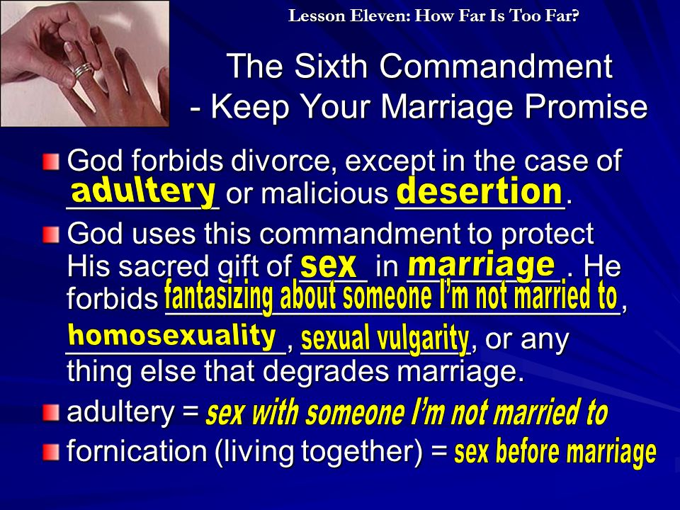 The Sixth Commandment - Keep Your Marriage Promise God forbids divorce, except in the case of _________ or malicious __________.
