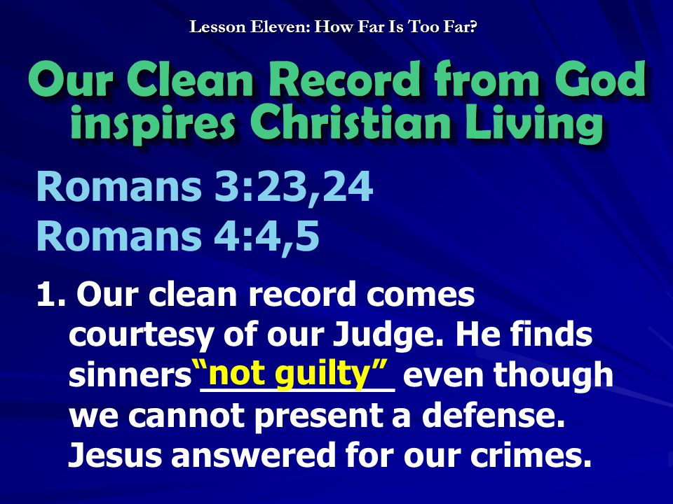 Our Clean Record from God inspires Christian Living Romans 3:23,24 Romans 4:4,5 1.