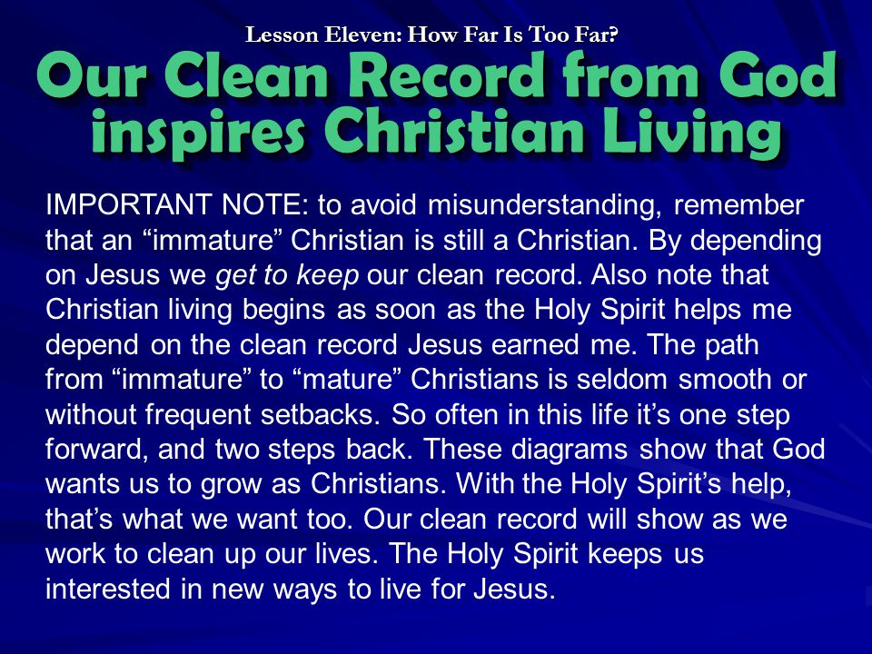 Our Clean Record from God inspires Christian Living IMPORTANT NOTE: to avoid misunderstanding, remember that an immature Christian is still a Christian.