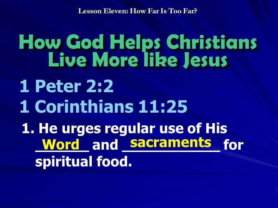 How God Helps Christians Live More like Jesus How God Helps Christians Live More like Jesus 1 Peter 2:2 1 Corinthians 11:25 1. He urges regular use of