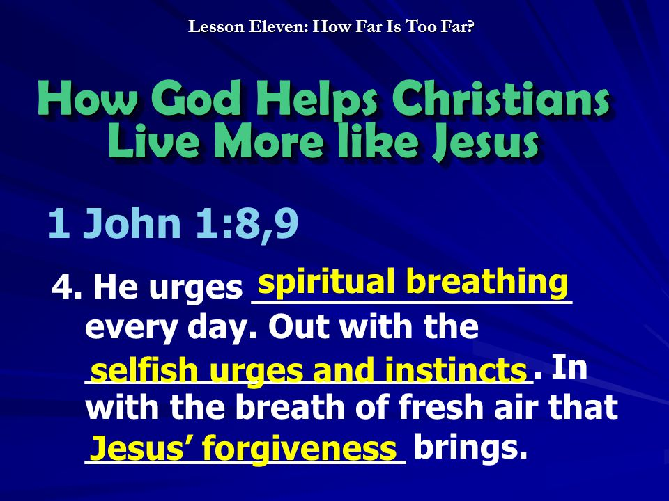 How God Helps Christians Live More like Jesus How God Helps Christians Live More like Jesus 1 John 1:8,9 4. He urges _______________ every day. Out wi
