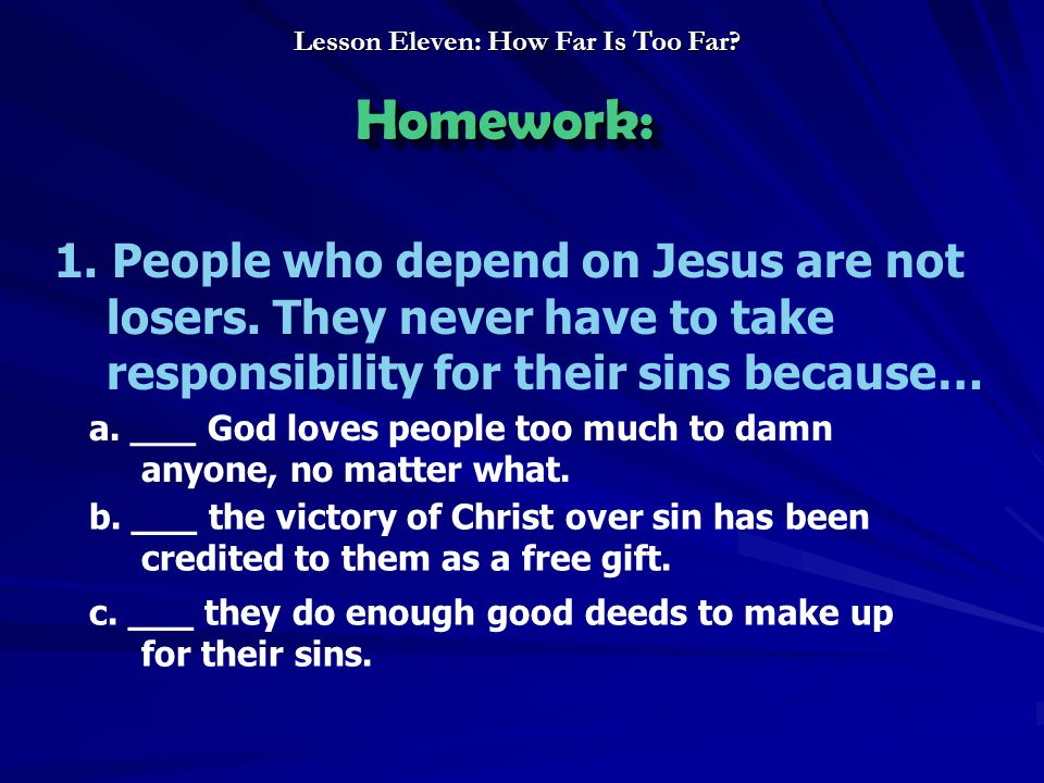 Homework:Homework: 1. People who depend on Jesus are not losers.