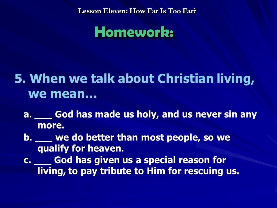 5. When we talk about Christian living, we mean… a.