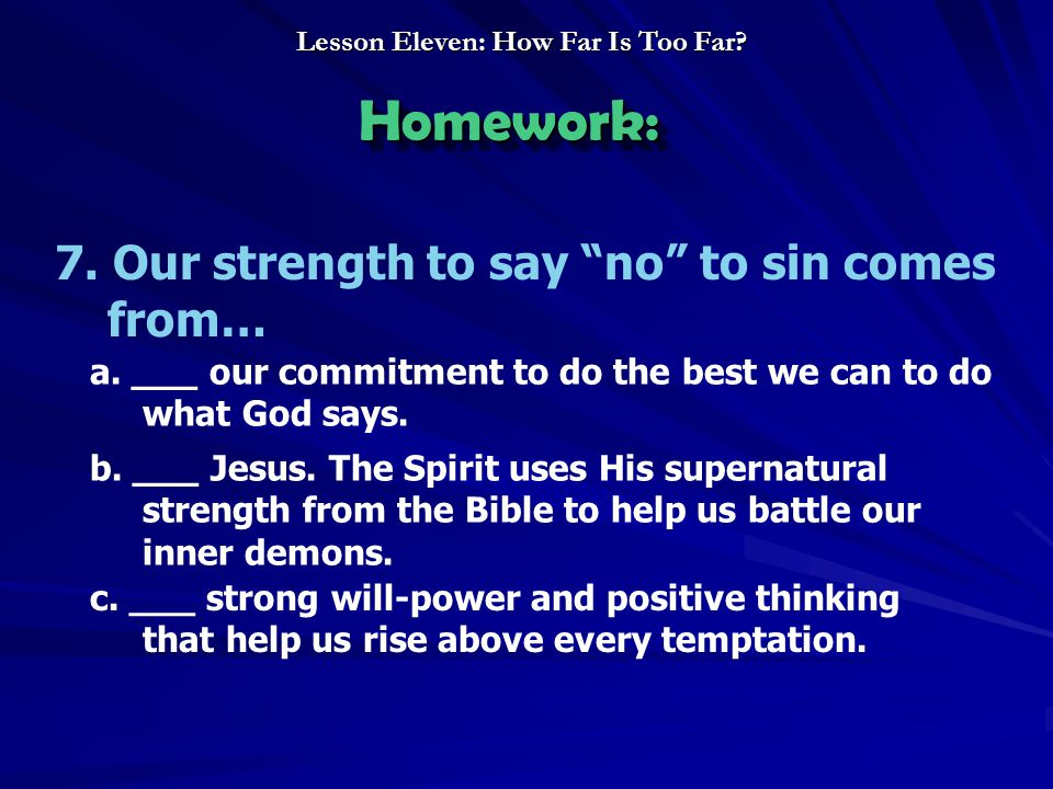7. Our strength to say no to sin comes from… a.