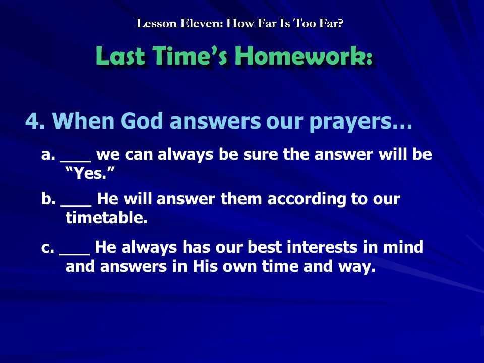 4.When God answers our prayers… a. ___ we can always be sure the answer will be Yes. b.