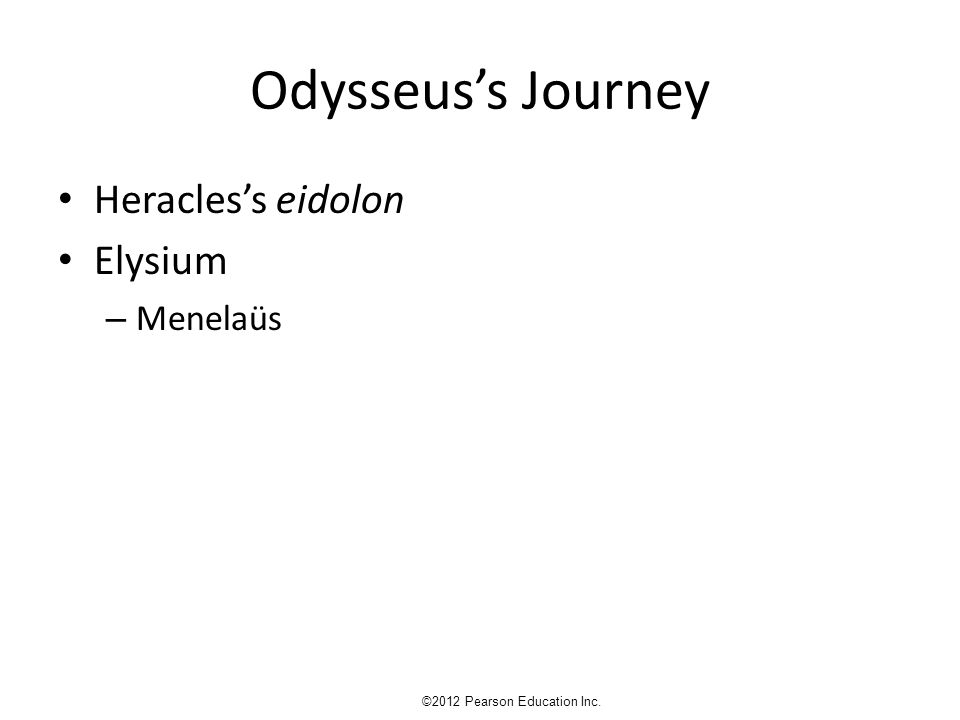 Odysseus's Journey Heracles's eidolon Elysium – Menelaüs ©2012 Pearson Education Inc.