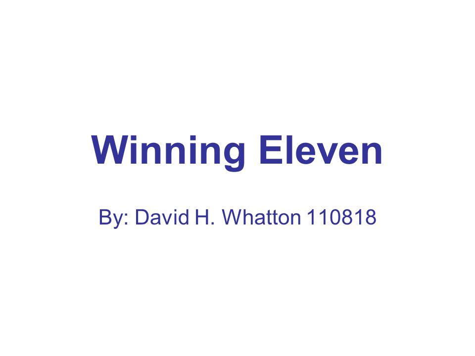 Winning Eleven By: David H. Whatton 110818